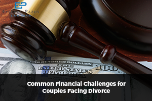 Common Financial Challenges for Couples Facing Divorce