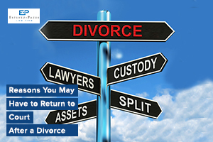 Reasons You May Have to Return to Court After a Divorce
