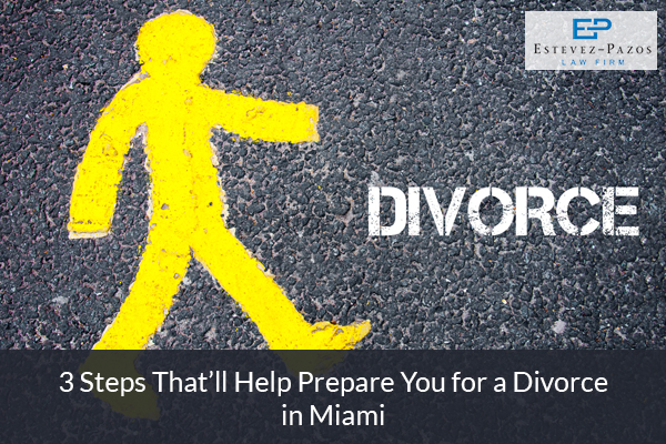 3 Steps That'll Help Prepare You for a Divorce in Miami